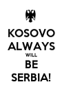 KOSOVO ALWAYS WILL  BE  SERBIA! - Personalised Poster A1 size