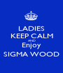 LADIES KEEP CALM AND Enjoy SIGMA WOOD - Personalised Poster A1 size