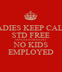 LADIES KEEP CALM STD FREE SINGLE/STRAIGHT NO KIDS EMPLOYED - Personalised Poster A1 size