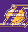 Lakers Awesome AND Bulls Sick people - Personalised Poster A1 size