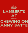 LAMBERT'S AT HOME CHEWING ON FANNY BATTER - Personalised Poster A1 size
