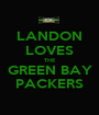 LANDON LOVES THE GREEN BAY PACKERS - Personalised Poster A1 size