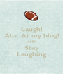 Laugh! Alot At my blog! AND Stay Laughing - Personalised Poster A1 size