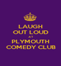 LAUGH OUT LOUD AT PLYMOUTH COMEDY CLUB - Personalised Poster A1 size
