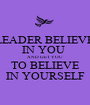LEADER BELIEVE IN YOU  AND GET YOU  TO BELIEVE IN YOURSELF - Personalised Poster A1 size