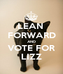 LEAN  FORWARD AND VOTE FOR LIZZ - Personalised Poster A1 size