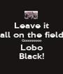 Leave it all on the field Goooooooo Lobo Black! - Personalised Poster A1 size