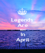 Legends  Are Born In April - Personalised Poster A1 size