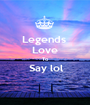 Legends  Love To  Say lol  - Personalised Poster A1 size