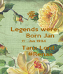 Legends were         Born Jan    11   Jan 1994       Tanx Lord         #Renaa - Personalised Poster A1 size