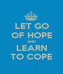LET GO OF HOPE AND LEARN TO COPE - Personalised Poster A1 size