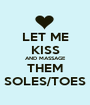 LET ME KISS AND MASSAGE THEM SOLES/TOES - Personalised Poster A1 size