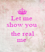 Let me  show you   the real me  - Personalised Poster A1 size