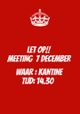 LET OP!! MEETING  7 DECEMBER  WAAR : KANTINE TIJD: 14.30 - Personalised Poster A1 size