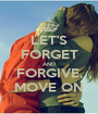 LET'S FORGET AND FORGIVE, MOVE ON - Personalised Poster A1 size