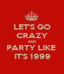 LET'S GO CRAZY AND PARTY LIKE  IT'S 1999 - Personalised Poster A1 size