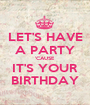LET'S HAVE A PARTY 'CAUSE IT'S YOUR BIRTHDAY - Personalised Poster A1 size