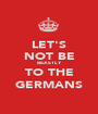 LET'S NOT BE BEASTLY TO THE GERMANS - Personalised Poster A1 size