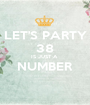 LET'S PARTY 38 IS JUST A  NUMBER  - Personalised Poster A1 size