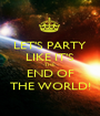 LET'S PARTY LIKE IT'S THE  END OF THE WORLD! - Personalised Poster A1 size