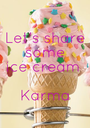 Let's share  some  ice cream   Karma - Personalised Poster A1 size
