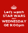 Let's watch STAR WARS NEXT WEDNESDAY GE 9:00pm - Personalised Poster A1 size