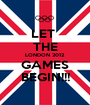 LET  THE LONDON 2012 GAMES BEGIN!!! - Personalised Poster A1 size