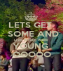 LETS GET   SOME AND LIVE WHILE WERE YOUNG  OOOOO - Personalised Poster A1 size