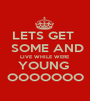 LETS GET   SOME AND LIVE WHILE WERE YOUNG  OOOOOOO - Personalised Poster A1 size