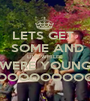 LETS GET   SOME AND LIVE WHILEE WERE YOUNG OOOOOOOOO - Personalised Poster A1 size