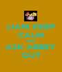 LIAM KEEP CALM AND ASK ABBEY OUT - Personalised Poster A1 size
