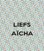 LIEFS  AÏCHA  - Personalised Poster A1 size