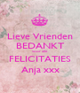Lieve Vrienden BEDANKT voor alle FELICITATIES Anja xxx - Personalised Poster A1 size