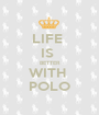LIFE  IS  BETTER WITH  POLO - Personalised Poster A1 size