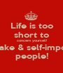 Life is too short to concern yourself with fake & self-important people! - Personalised Poster A1 size