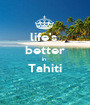life's  better in  Tahiti  - Personalised Poster A1 size