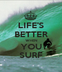 LIFE'S BETTER WHEN YOU SURF - Personalised Poster A1 size