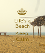 Life's a Beach  Keep  Calm - Personalised Poster A1 size