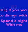 (LIKE) if you would Go to dinner with me  Or Spend a night With me - Personalised Poster A1 size