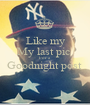 Like my My last pic  For a  Goodnight post   - Personalised Poster A1 size