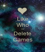 Like Who To Delete Games - Personalised Poster A1 size
