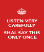 LISTEN VERY CAREFULLY I SHAL SAY THIS ONLY ONCE - Personalised Poster A1 size