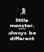 little monster, would always be different - Personalised Poster A1 size