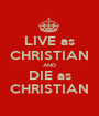LIVE as CHRISTIAN AND DIE as CHRISTIAN - Personalised Poster A1 size
