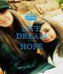 LIVE DREAM AND HOPE  - Personalised Poster A1 size