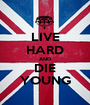 LIVE HARD AND DIE YOUNG - Personalised Poster A1 size