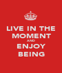 LIVE IN THE MOMENT AND ENJOY BEING - Personalised Poster A1 size