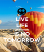 LIVE LIFE LIKE THERE IS NO TOMORROW - Personalised Poster A1 size