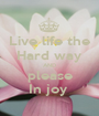 Live life the Hard way AND please In joy  - Personalised Poster A1 size