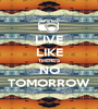 LIVE LIKE THERE'S NO TOMORROW - Personalised Poster A1 size